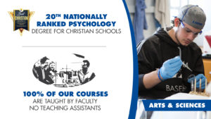 Arts & Sciences - Ranked 20th Best Christian Schools for Psychology Students. 100% of our Courses are taught by faculty no Teaching assistants.